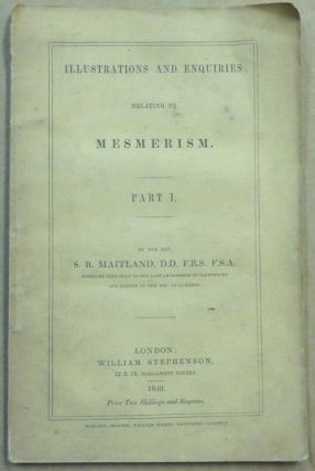 Illustrations and Enquiries relating to Mesmerism. Part I. S. R. MAITLAND, aka Samuel Roffey...