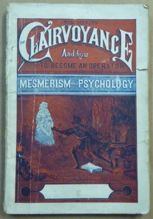 The Secrets of Clairvoyance and How to become an Operator. Mesmerism and Psychology and How to...