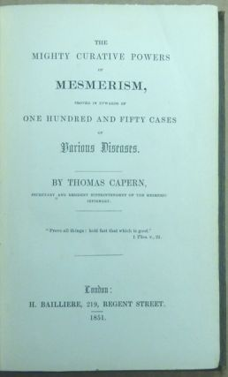 The Mighty Curative Powers of Mesmerism, Proved In Upwards of One Hundred and Fifty Cases of Various Diseases.
