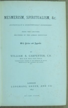 Mesmerism, Spiritualism, & etc. Historically and Scientifically considered; being two lectures delivered at the London Institution