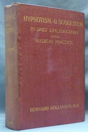 Hypnotism & Suggestion in Daily Life, Education and Medical Practice. Bernard HOLLANDER