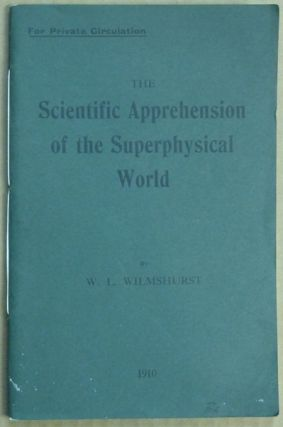 The Scientific Apprehension of the Superphysical World [ For Private Circulation ]. Walter Leslie...
