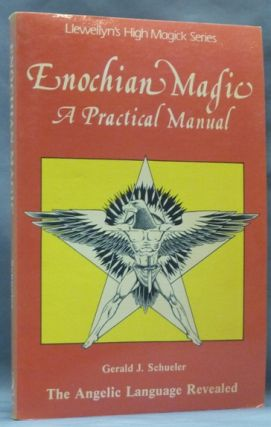 Enochian Magic: A Practical Manual, The Angelic Language Revealed. Gerald J. SCHUELER