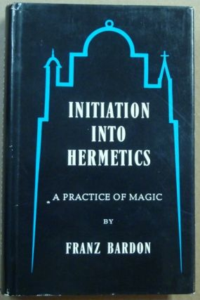Initiation Into Hermetics. A Practice of Magic. Franz BARDON