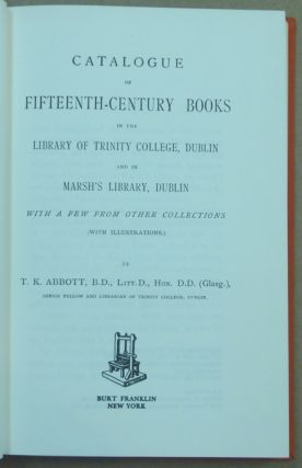 Catalogue of fifteenth-century books in the library of Trinity College, Dublin and in Marsh's Library, Dublin with a few from other collections; Burt Franklin Bibliography and Reference Series 360