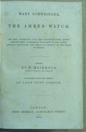 Mary Schweidler, the Amber Witch. The Most Interesting Trial for Witchcraft ever known. Printed from an imperfect manuscript by her Father, Abraham Schweidler, the Pastor of Coserow in the Island of Usedom.