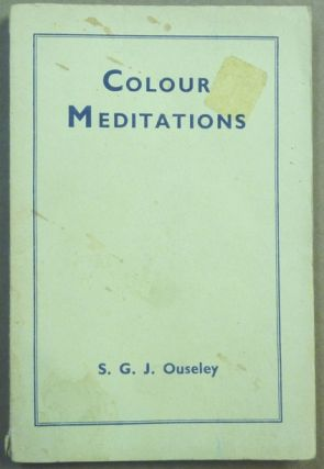 Colour Meditations, with Guide to Colour-Healing: A Course of Instructions and Exercises in...