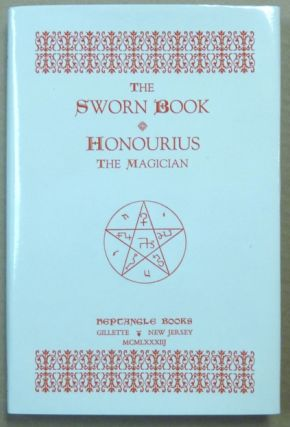 The Sworn Book of Honourius the Magician ( Honorius ); As Composed by Honourius through counsel with the Angel Hocroell. Prepared from two British Museum Manuscripts