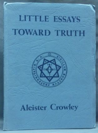 Little Essays Toward Truth. Aleister CROWLEY.