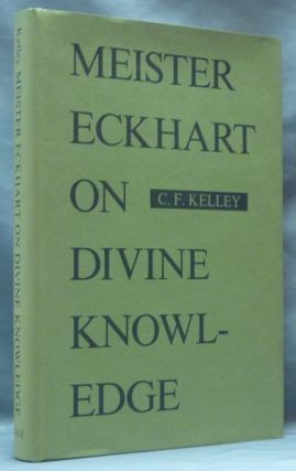 Meister Eckhart on Divine Knowledge. Meister ECKHART, C. F. Kelley
