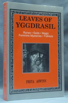 Leaves of Yggdrasil. A Synthesis of Runes, Gods, Magic, Feminine Mysteries and Folklore; from...