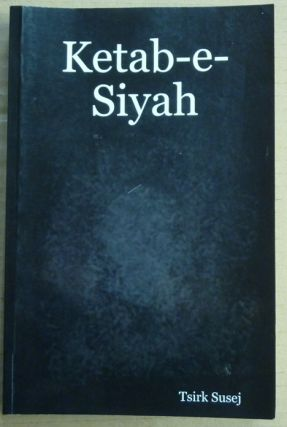 Ketab-e-Siyah [ The Book of Darkness ]; Revelations of the Dark Lord, Satanis Luciferi, to his...