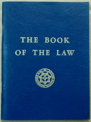 The Book Of The Law [technically called Liber AL vel Legis, sub figura CCXX as delivered by XCIII = 418 to DCLXVI]. Aleister CROWLEY.