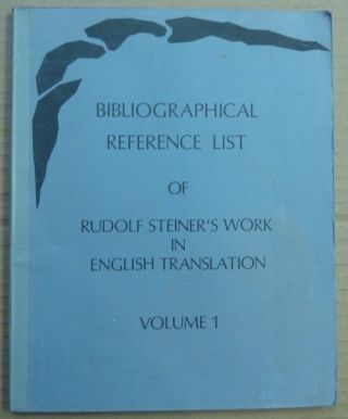Biographical Reference List of the published Works of Rudolf Steiner in English Translation,...