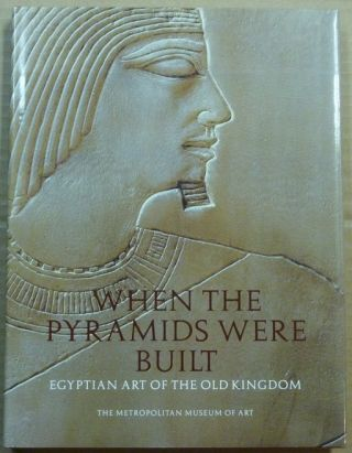 When the Pyramids Were Built: Egyptian Art of the Old Kingdom. Dorothea ARNOLD
