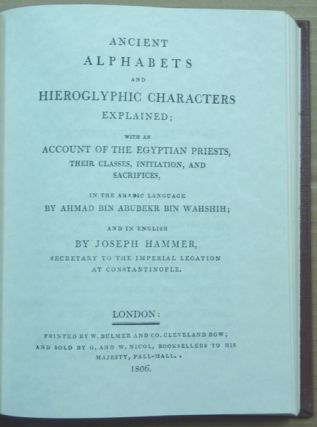 Ancient Alphabets and Hieroglyphic Characters explained; with an Account of the Egyptian priests, their Classes, Initiation, and Sacrifices, in the Arabic language by Ahmad bin Abubekr bin Wahshih; and in English by Joseph Hammer.