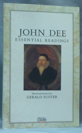 John Dee: Essential Readings. John DEE, Gerald SUSTER, Edited