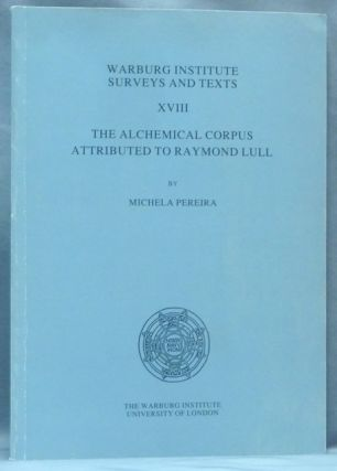 The Alchemical Corpus Attributed to Raymond Lull. Warburg Institute Surveys and Texts XVIII....