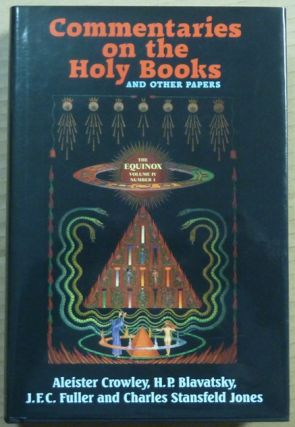 Commentaries on the Holy Books and Other Papers [being] The Equinox Volume Four, Number One. Aleister CROWLEY, H P. Blavatsky, J F. C. Fuller, Charles Stansfeld Jones.