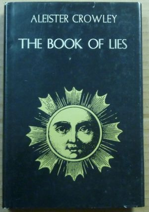 The Book of Lies; Which is Also Falsely Called Breaks, The Wanderings or Falsifications of the one thought of Frater Perdurabo (Aleister Crowley) which thought is itself untrue. A Reprint with an Additional Commentary to each Chapter. Aleister CROWLEY.