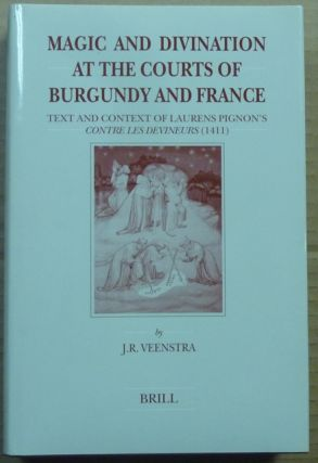 Magic and Divination at the Courts of Burgundy and France. Text and Context of Laurens Pignon's...