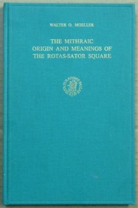 The Mithraic Origin and Meanings of the Rotas-Sator Square. Walter O. MOELLER