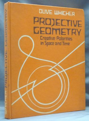 Projective Geometry: Creative Polarities in Space and Time. Sacred Geometry, Olive WHICHER.