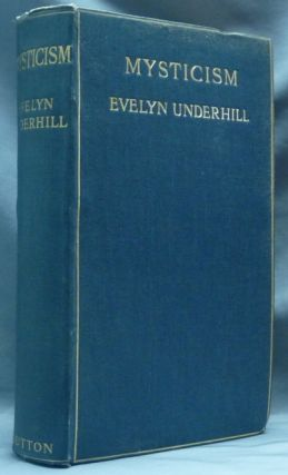 Mysticism: A Study in the Nature and Development of Man's Spiritual Consciousness. Evelyn UNDERHILL.
