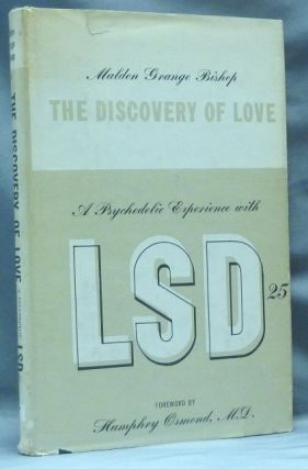 The Discovery of Love. A Psychedelic Experience with LSD-25. Drugs, Malden Grange BISHOP, M. D....