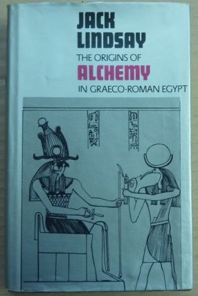 The Origins of Alchemy in Graeco-Roman Egypt. Jack LINDSAY