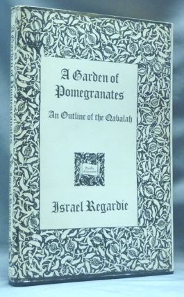 A Garden of Pomegranates. An Outline of the Qabalah. Israel REGARDIE
