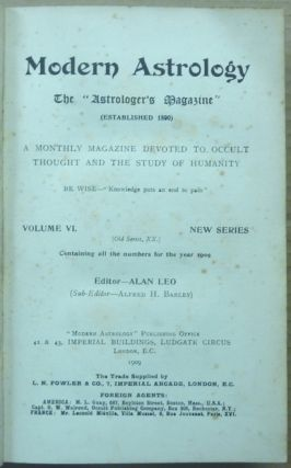 """Modern Astrology. The """"Astrologer's Magazine"""" (Established 1890). A Monthly Magazine Devoted to Occult Thought and the Study of Humanity. Volume VI. Nos. 1 - 12. New Series (Old Series, XX) Containing all the numbers for the year 1909 ( Twelve issues in one volume )."""