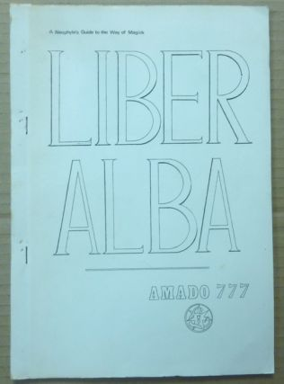 Liber Alba. The Neophyte's Guide to the Way of Magick. Master AMADO, 777, Aleister Crowley:...