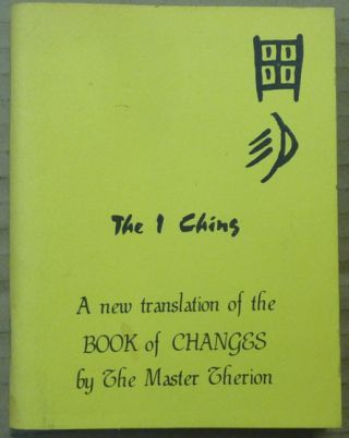 The I Ching: A New Translation of the Book of Changes by the Master Therion. Aleister - CROWLEY,...