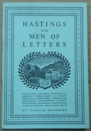 Hastings and Men of Letters. On: Charles Lamb, ron, D G. Rossetti, Edward Lear, Lewis Carroll, Augustus Hare, Rider Haggard, Aleister Crowley, T H. White, Henry Handel Richardson, Denton Welch, Warwick Deeping, Sheila Kaye Smith.