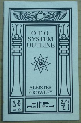 O.T.O. System Outline [ An Outline of the System of the OTO ]. Aleister CROWLEY, Frater Belimn II.