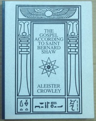 The Gospel According to Saint Bernard Shaw [ The Gospel According to St. Bernard Shaw ]. Aleister CROWLEY.