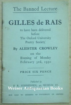 The Banned Lecture. Gilles de Rais, to have been delivered before the Oxford University Poetry Society by Aleister Crowley on the evening of Monday February 3rd, 1930 .... for sale to Members of University of Oxford. Aleister CROWLEY.