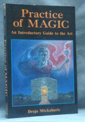 Practice of Magic. An Introductory Guide to the Art. Draja MICKAHARIC