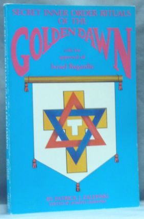 The Secret Inner Order Rituals of the Golden Dawn. Patrick J. ZALEWSKI, Joseph Lisiewski, With...