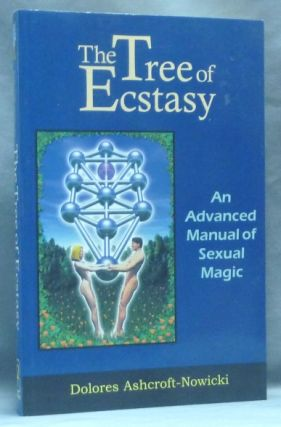 The Tree of Ecstasy. An Advanced Manual of Sexual Magic. Dolores ASHCROFT-NOWICKI