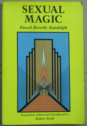 Sexual Magic. Paschal Beverly RANDOLPH, and, Edited, Translated, Robert North, Edward James