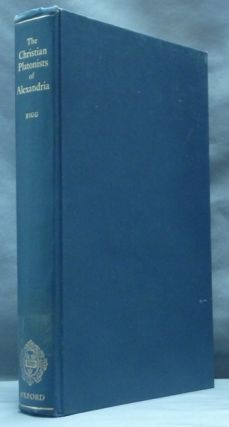 Christian Platonists of Alexandria; Bampton Lectures. Charles BIGG, F. E. Brightman, D D
