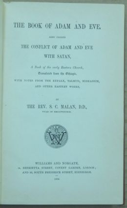 The Book of Adam And Eve, Also Called the Conflict of Adam and Eve with Satan, a Book of the Early Eastern Church; Translated from the Ethiopic, with notes from the Kufale, Talmud, Midrashim, and other Eastern Works