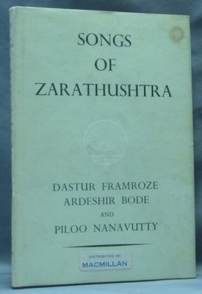 Songs of Zarathushtra. The Gathas, Translated from the Avesta. Zoroastrianism, Dastur Framroze...