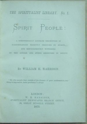 Spirit People: a Scientifically Accurate Description of Manifestations Recently Produced by Spirits, and Simultaneously Witnessed by the Author and Other Observers in London. The Spiritualist Library., No. 1.