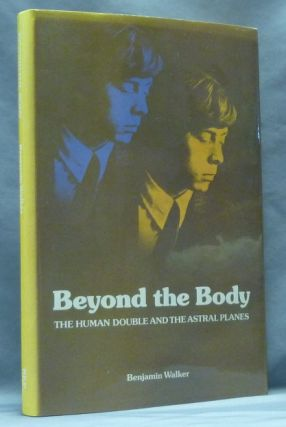 Beyond the Body: The Human Double and the Astral Planes. Astral Travel, Benjamin WALKER