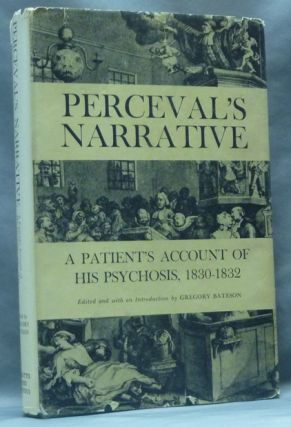 Perceval's Narrative: A Patient's Account of His Psychosis 1830-1832. Gregory BATESON, Edited and