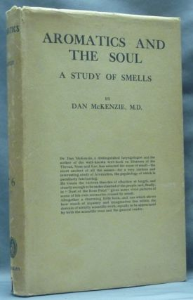 Aromatics and the Soul: A Study of Smells. Dan MCKENZIE
