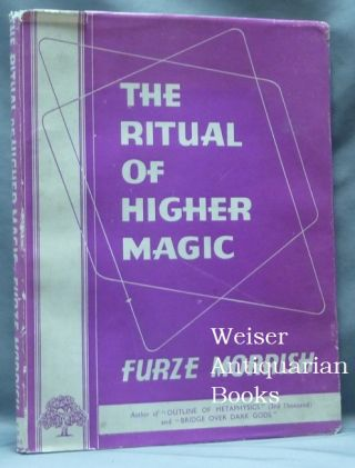 The Ritual of Higher Magic. Furze MORRISH, Leslie Furze Morrish